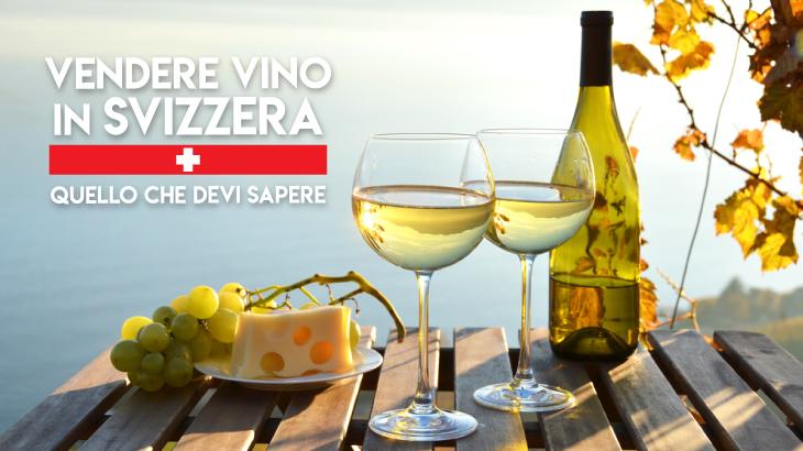 Vendere vino in Svizzera: consigli e certificati obbligatori