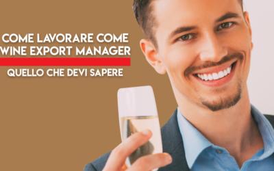 Presentarsi alle cantine vinicole: come diventare wine export manager 2.0